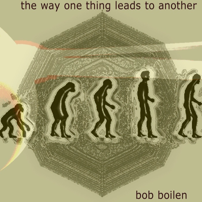 The Way One Thing Leads To Another - by Bob Boilen2006