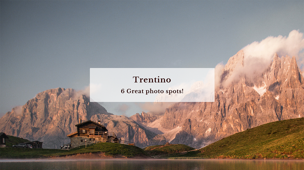 6 Great photo spots in Trentino, Italy!