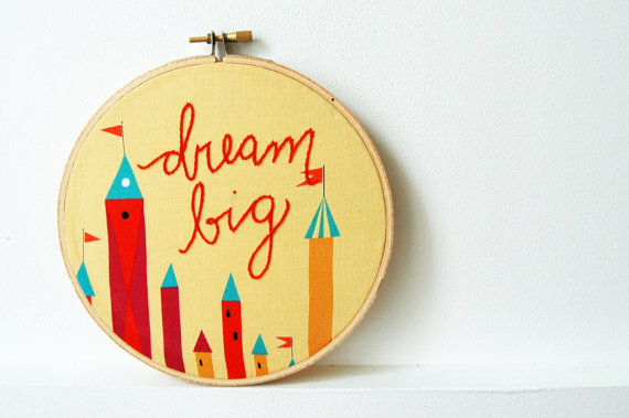 Dream Big Embroidery Hoop by merriweathercouncil