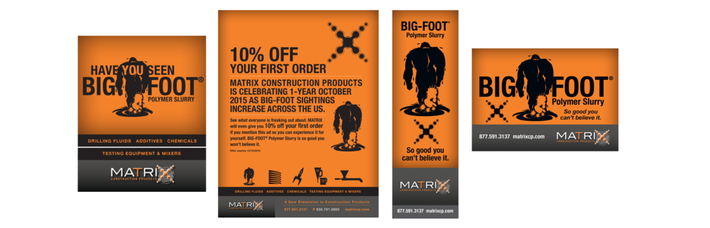 "Advertising   ""Seen Big-Foot?"" was used to introduce MATRIX to the construction industry. The flood coats of bright orange were used to make the ad pop out from the other advertisers in the publications. The message is intended to arouse curiosity and drive audience to the website."