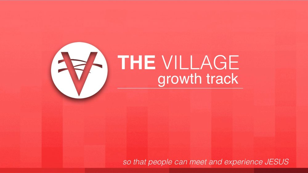 The Village Growth Track is your first step to getting involved at The Village.  Click Here to take the NEXT STEP.