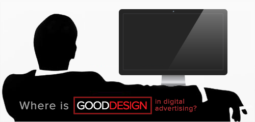 Where is Good Design in Digital Advertising - Guest Post By Prateek Alsi
