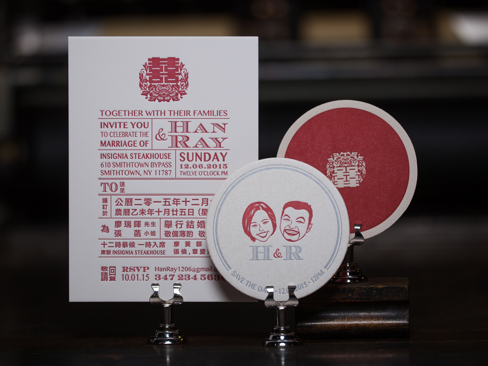 Customer: Han & Ray Artwork by: Han Zhang Paper Stock: 220lb Lettra Pearl, 80p. Coaster Stock Process: 1C Letterpress / 0c, 2C Letterpress / 1C Letterpress Press: Vandercook 219 OS / Chandler & Price