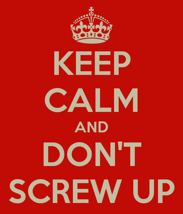 keep-calm-and-don-t-screw-up-6.png