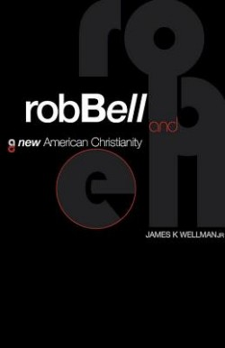 Rob-Bell-and-a-New-American-Christianity-James-K-Wellman-9781426748448-250x386.jpg