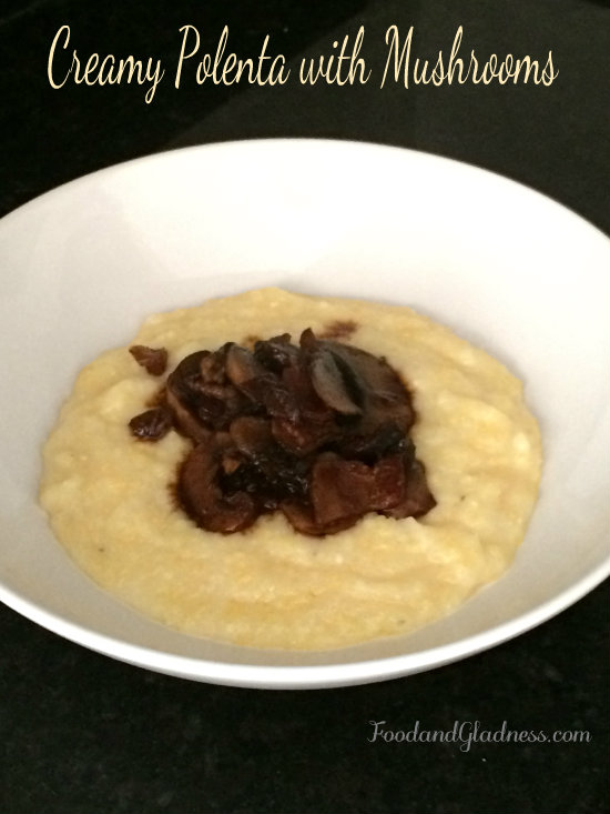 Creamy Yellow Polenta with mushrooms food and gladness