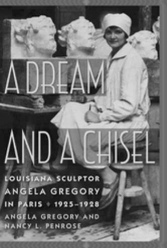 - FORTHCOMING...January 2019 University of South Carolina Press>A Dream and a Chisel: Louisiana Sculptor Angela Gregory in Paris, 1925-1928 by Angela Gregory and Nancy L. Penrose portrays a young artist's formative years, recounted in her own words.Angela Gregory (1903–1990) was an internationally recognized American sculptor and a professor and sculptor in residence from 1962 to 1976 at St. Mary's Dominican College in New Orleans, Louisiana. A graduate of the Newcomb Art School (1925) and Tulane University (1940), she was a fellow of the National Sculpture Society. In 1982 she was inducted as one of France's Chevalier de l'Ordre des Arts et des Lettres (Knight of the Order of Arts and Letters).