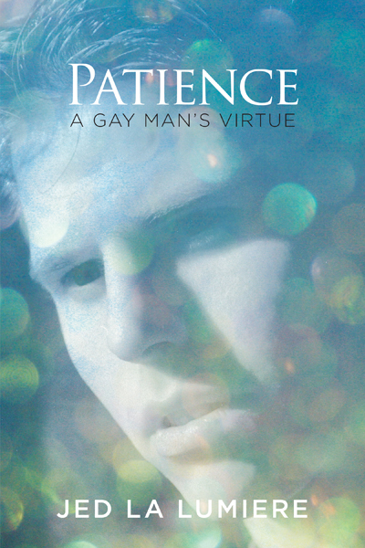 """Patience: A Gay Mans Virtue"" by Jed La Lumiere"