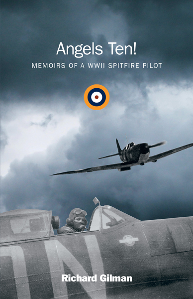 Angels Ten Memoirs of a WWII Spitfire Pilot by Richard Gilman self published by FriesenPress.jpg
