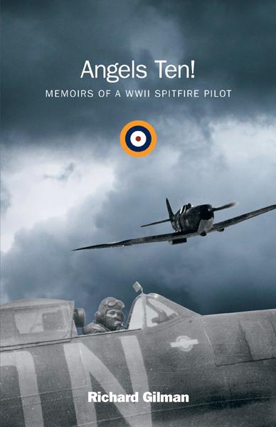 Angels Ten Memoirs of a WWII Spitfire Pilot by Richard Gilman self published by FriesenPress.jpg