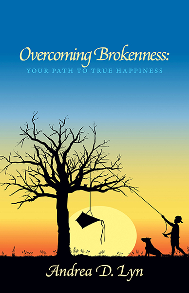 Overcoming Brokenness your path to true happiness by Andrea D Lyn self published by FriesenPress.jpg