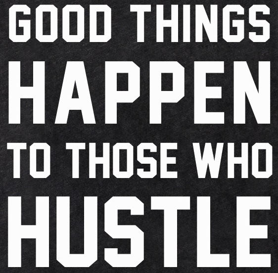 Good Quotes About Hustling Hustle Hard Quotes