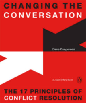 Changing The Conversation  The 17 Principles of Conflict Resolution