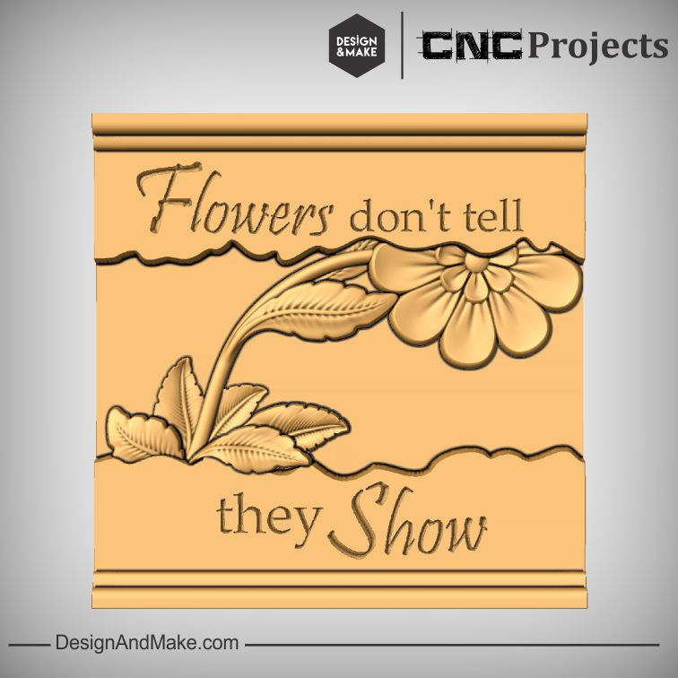 """Flowers don't tell they show"""
