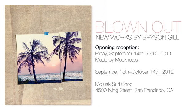 Mollusk Surf Shop in San Francisco is pleased to present  Blown Out  -- an exhibition of new work by San Francisco-based artist Bryson Gill -- from Sept 13 - October 14, 2012. This will be Gill's first solo show in Mollusk's gallery.   In the early days of Mollusk, Gill spent weekends making drawings in the shop's turret during the day and cozying up with friends on the floor at night to watch Twin Peaks from a TV mounted in the tree house above. Though you'd never guess (until this show), the Mollusk community has always had a creative influence on Gill's artwork and lifestyle.  For this exhibition, Gill will hang a series of surf and nautical inspired trompe l'oeil paintings and bleach drawings. The works all begin with the reductive process of bleaching out pigments on linen. In some works, Gill cuts and sews the pieces of linen into a richly textured surface that he uses as a groundwork for a contemporary version of a 15th century classic - the trompe l'oeil.