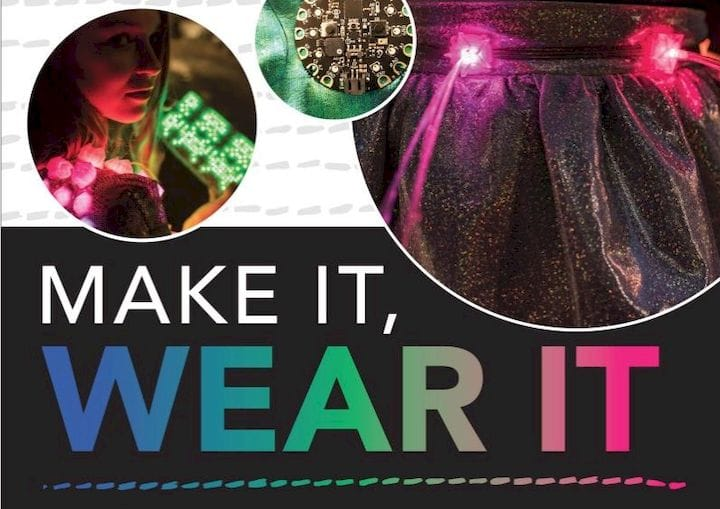 Make It, Wear It: Wearable Electronics for Makers, Crafters, and Cosplayers [Source: Amazon]