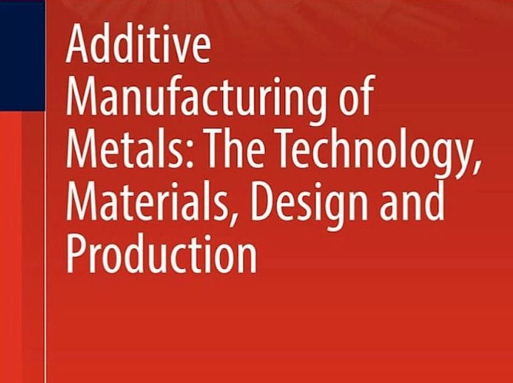 Additive Manufacturing of Metals [Source: Amazon]