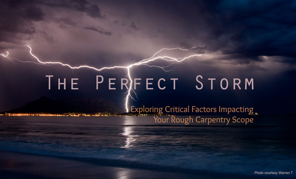 The Perfect Storm - Exploring Critical Factors Impacting Your Rough Carpentry Scope of Work