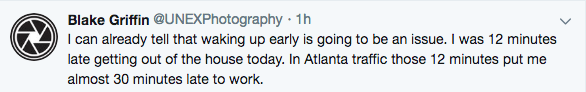 """I can already tell that waking up early is going to be an issue. I was 12 minutes late getting out of the house today. In Atlanta traffic those 12 minutes put me almost 30 minutes late to work."""