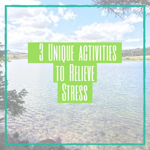 3 Activities To Relieve Stress
