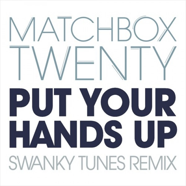 Matchbox-Twenty-Put-Your-Hands-Up-Swanky-Tunes-Remix-e1352919045713.jpg