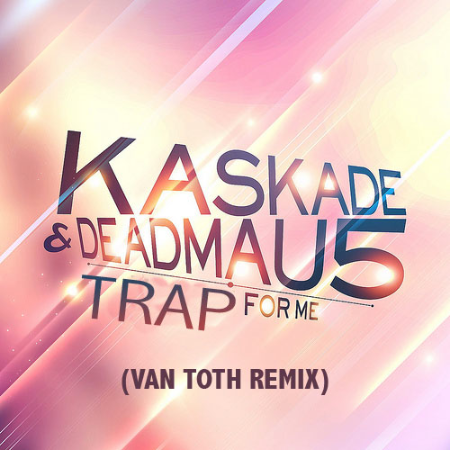 Kaskade-Deadmau5-Trap-For-Me-Van-toth-remix.jpg