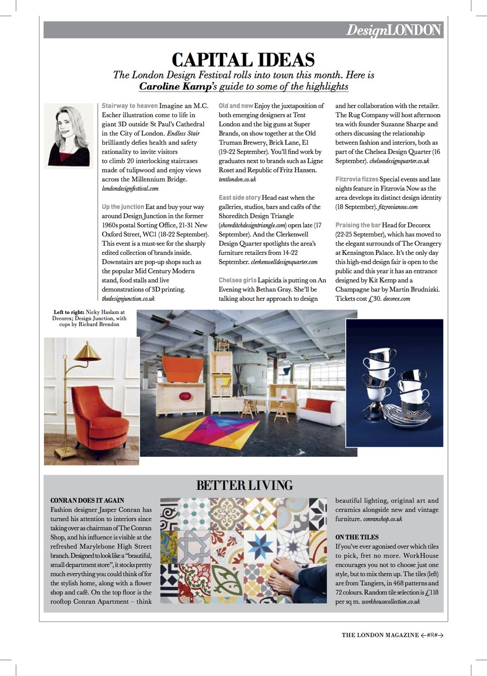 In the September issue of  The London Magazine  I talk about what to see at the  London Design Festival ; the refreshed  Conran Shop  in Marylebone with Jasper at the helm; and gorgeous patterned tiles from  WorkHouse . Click  here  to read online.