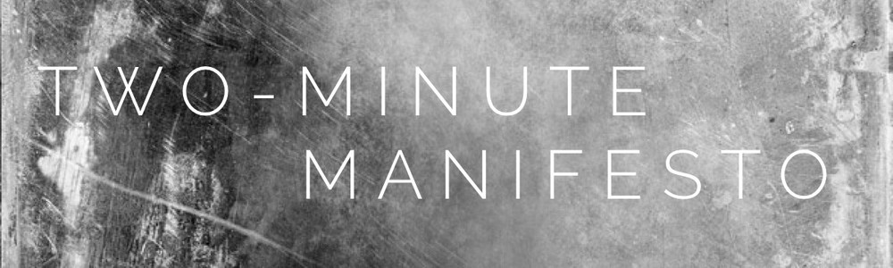 two-minute manifesto