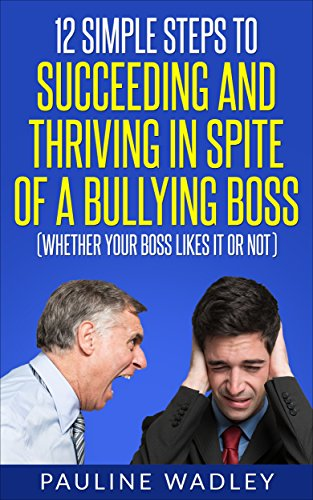 12 Simple Steps to Succeeding and Thriving in Spite of a Bullying Boss.jpg