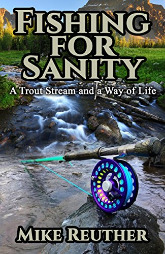 Fishing for Sanity A Trout Stream and a Way of Life (The Sanity Series Book 3).jpg