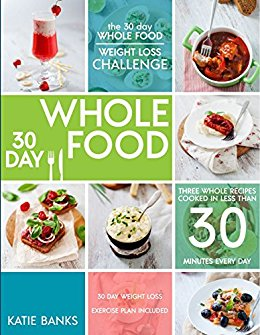 The 30 Day Whole Food Weight Loss Challenge.jpg