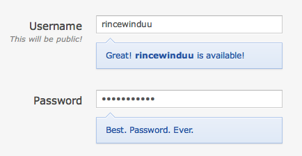 OkCupid has really nice copy in the help fields for their signup form. As you type it uses witty copy to indicate the strength of the password.