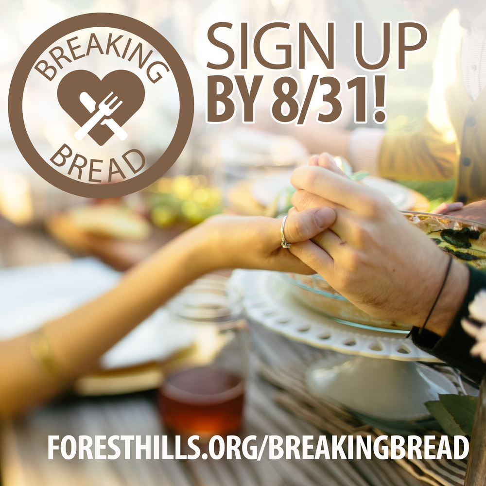 Forest Hills Baptist church in raleigh Breaking Bread September-December, 2016. Dinner groups of 7-8 will last 4 months per grouping. Sign up at foresthills.org/breakingbread or fill out a hard copy that may be found and returned to the desk in The Gathering Place. Questions? Visit foresthills.org/breakingbread