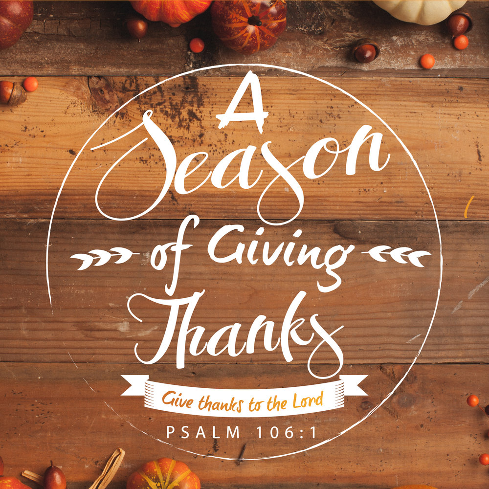 During our Season of Giving Thanks, we'll be exploring various ways that we can express our thankfulness to God. Over the course of our sermon series, we'll be focused on expressing that thankfulness in three ways: giving time, giving resources, and simply giving thanks. Each Sunday, we'll be focusing on the same theme in both worship services.