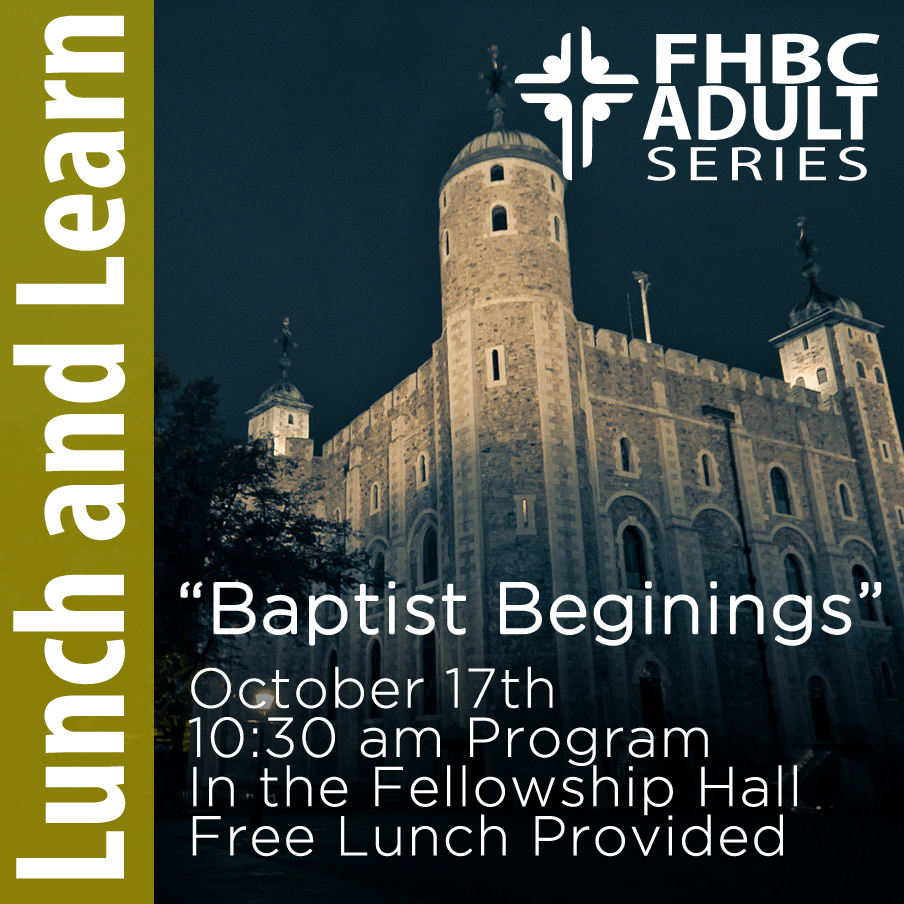 "Lunch and Learn- ""Baptist Beginnings or What Does Henry (VIII), Edward (VI), Mary (Bloody), and James (of the KJV) have to do with Baptists."" 10:30 am the program, with lunch immediately following."