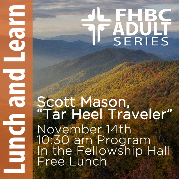 """Lunch and Learn"" Program title - ""Scott Mason, the Tar Heel Traveler"" takes us to fascinating places across the state and into the lives of memorable characters. Program 10:30 and lunch immediately following. Cost $5.00"