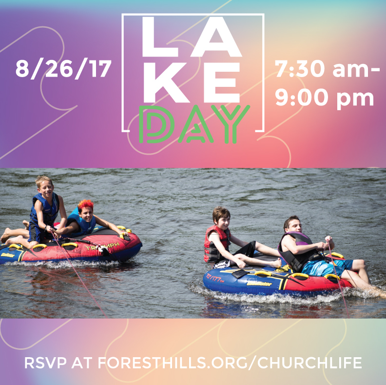 Lake Day- Calling all youth: we are going to Lake Gaston on 8/26 from 7:30 am- 9:00 pm for a day of fun and fellowship. Besides swimming, boating, tubing, skiing, etc., we will have lunch and supper together, enjoy a time of waterside worship, music and welcome our newest youth group members - the 6th Graders! To RSVP visit  foresthills.org/churchlife .