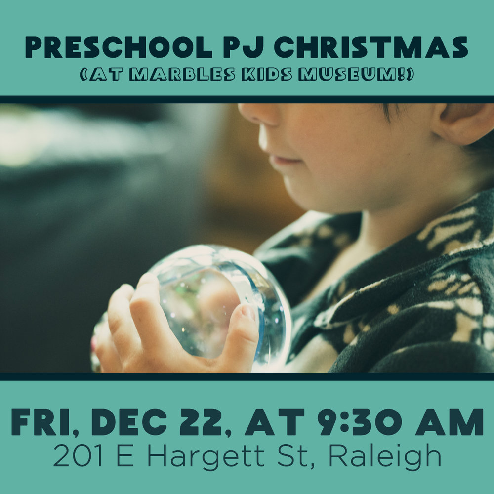 """Preschoolers are invited to """"A Preschool PJ Christmas!"""" We'll meet at Marbles Kids Museum (201 E Hargett St, Raleigh) on Fri, Dec 22, at 9:30 AM. Kids are invited to wear their favorite PJs and enjoy songs, crafts, and the Christmas story. After the program, your family will be free to explore Marbles. Admission is free, but please RSVP to  andrew@foresthills.org  so we can have enough supplies for everyone."""
