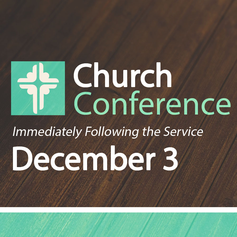 Our next regularly scheduled Church Conference is Sun, 12/3. Lunch will be served in the Fellowship Hall following worship and the Church Conference will begin after that.