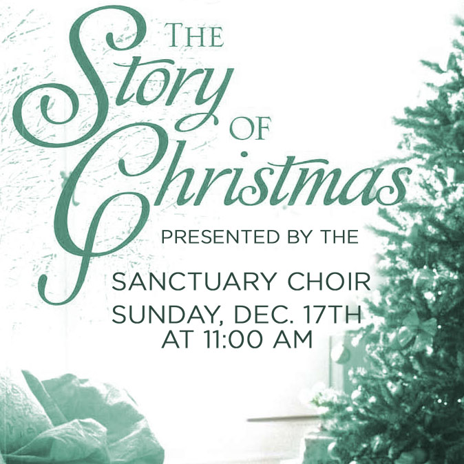 You are invited to hear the Sanctuary Choir as it presents the cantata  The Story of Christmas  on  Sun, 12/17 at 11:00 am.   Listen as the words and sounds of Christmas remind you once again of the true meaning of the season.