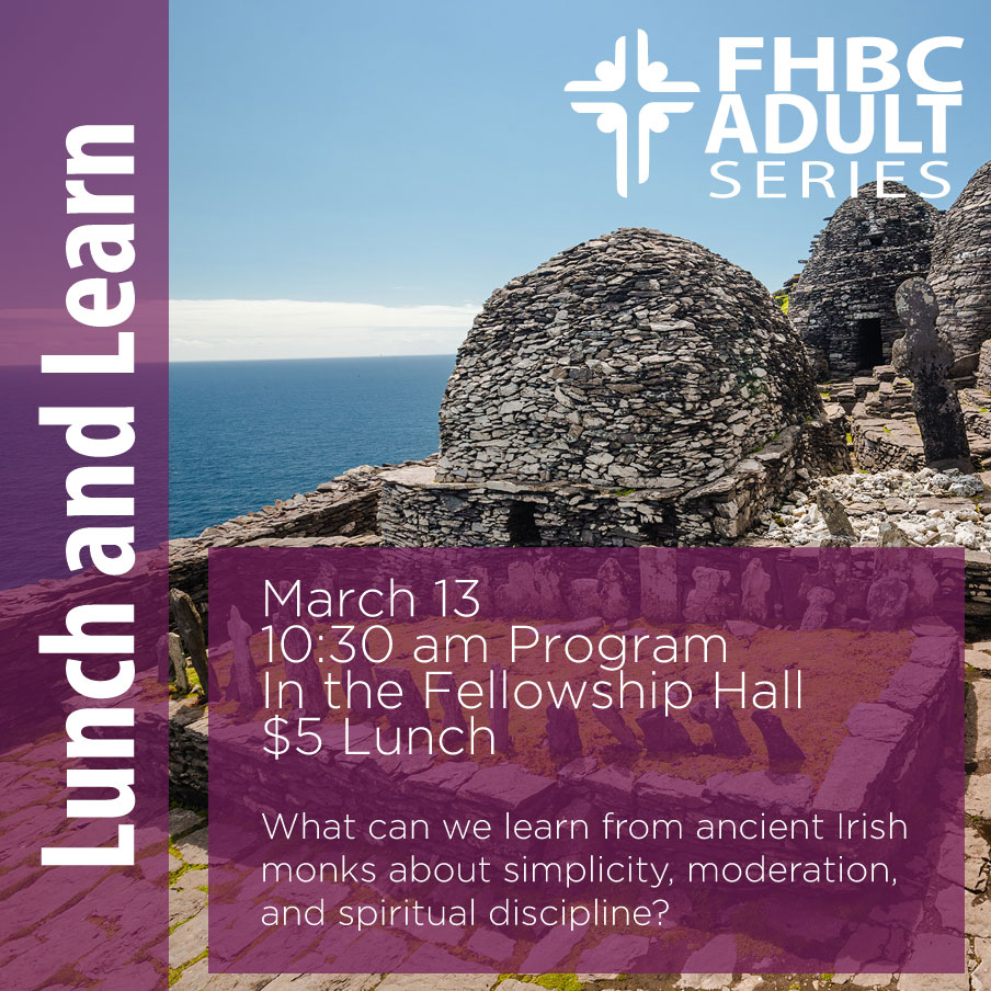 "Lunch and Learn- What can we learn from ancient Irish monks about simplicity, moderation, and spiritual discipline? To find out, join us on 3/13 in the Fellowship Hall for ""Old Lessons for New Days."" Program is at 10:30 am, with a $5 lunch immediately following. This event will include some time for lecture and learning, but also some time for personal reflection and life application."