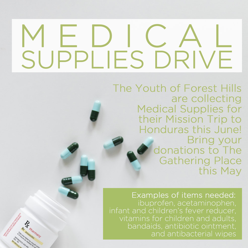 This May the youth group is having a Medical Supplies Collection for their mission trip to Honduras this June. There are collection boxes in The Gathering Place and Fellowship Hall. Examples of supplies needed are: ibuprofen, acetaminophen, infant and children's fever reducer, vitamins for children and adults, bandaids, antibiotic ointment, and antibacterial wipes. For more info, visit foresthills.org/churchlife.