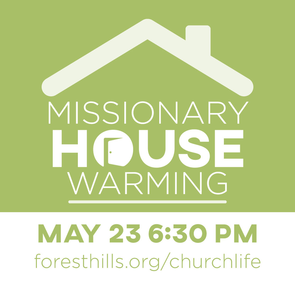 What goes on at the FHBC missionary house? Find out at Missionary House Warming! On Wed, 5/23 from 6:30-7:30 pm you'll have the opportunity to tour the missionary house, learn about the process for hosting missionaries, and hear how the house has benefited missionaries around the world. You're also encouraged to bring an item to bless families staying in the missionary house (items needed are grocery store or restaurant gift cards, toilet paper, paper towels, paper napkins, facial tissues, liquid hand soap, dishwasher detergent, dishwashing liquid, laundry detergent, laundry dryer sheets, toilet bowl cleaner, 409 spray cleaner, sponges, disinfectant wipes, 60-watt-equivalent LED light bulbs, and bottled water).