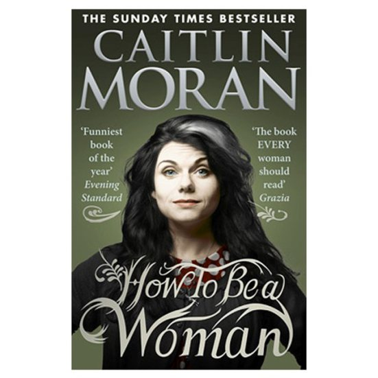 how-to-be-a-woman-by-caitlin-moran.jpg