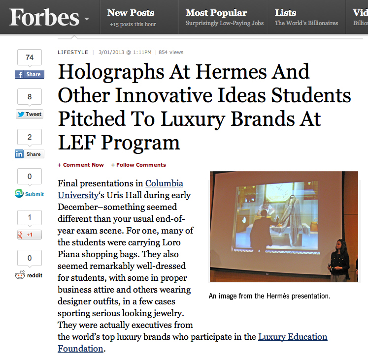 """Our Hermès project in collaboration with Columbia Business School was published in Forbes , March 1, 2012.  """"They  come up with many things that we never thought of and that's what's so  refreshing and rewarding,"""" said Robert Chavez, Hermes USA president and  CEO, who has been involved with the program since the beginning. """"I  thought it was just genius. I give them a lot of credit."""""""