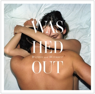 Washed Out   Within and Without   Sub Pop/Weird World; 2011