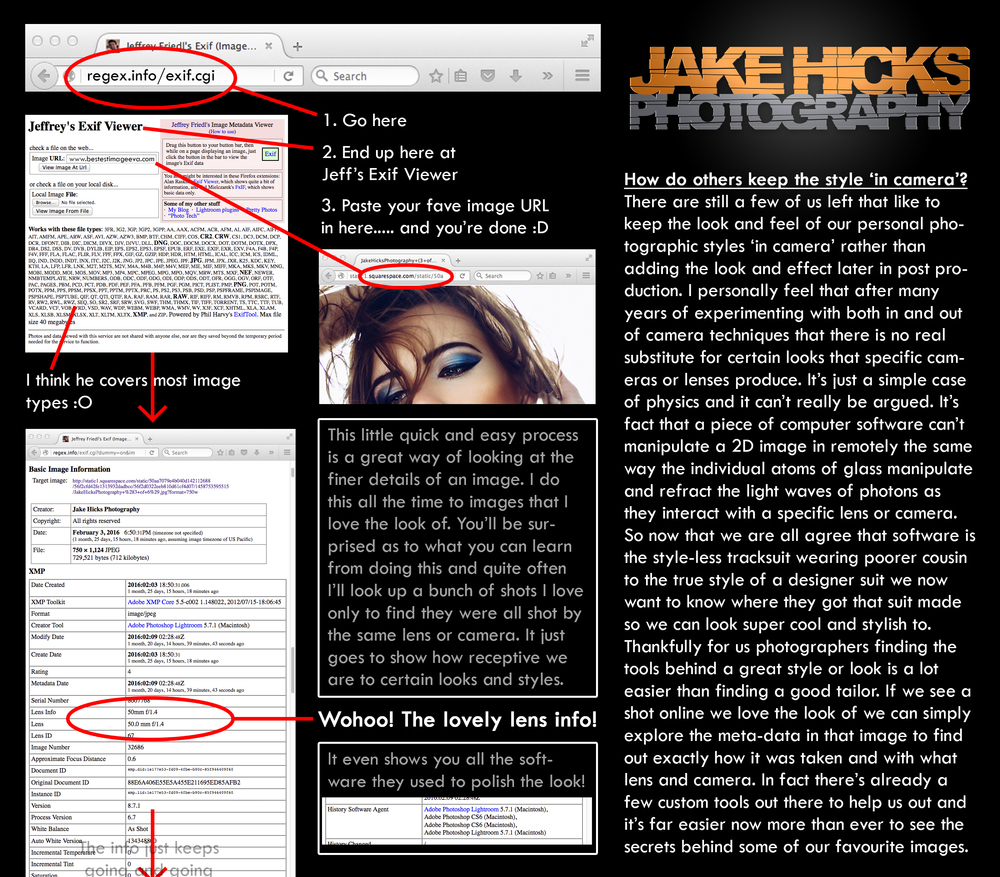 Checking the Meta data of your favourite images Sometimes you'll see a shot that you love and you'd really like to know what they used to create it. Did they use the latest Nikon or are they using a 2K lens to get the look. Grab the image url and fire it at this free online service that checks the meta data of each to find out more.