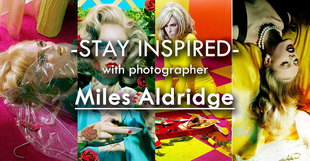 Stay Inspired Facebook Thumbnail Miles Aldridge.jpg