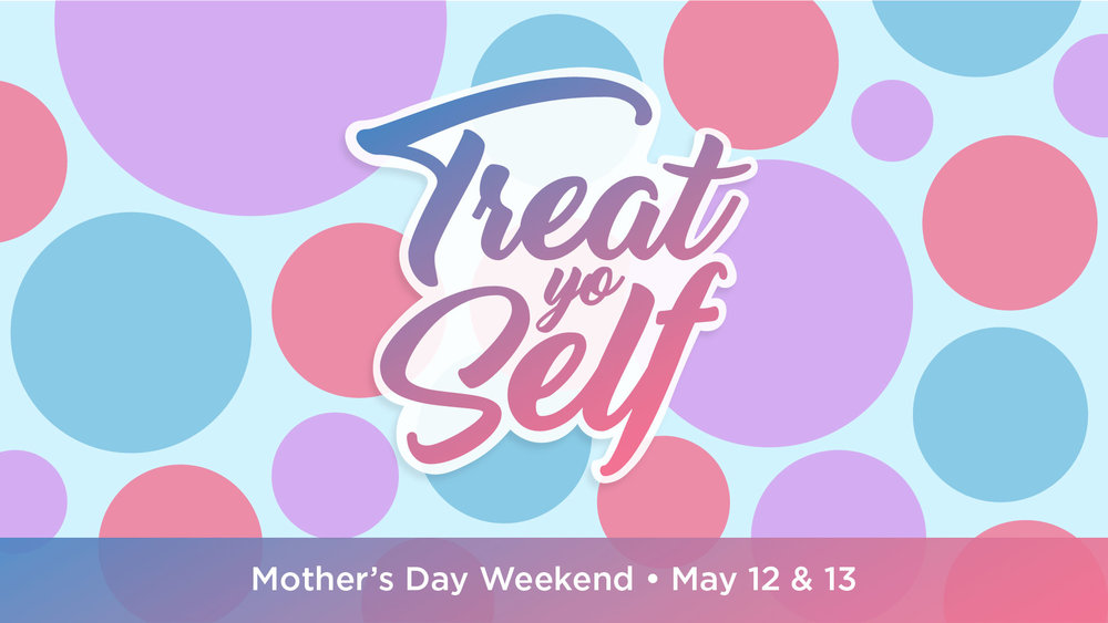 Treat Yo Self - Mother's Day - Key Art-01.jpg