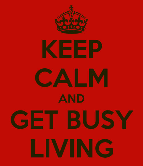 keep-calm-and-get-busy-living-2.png